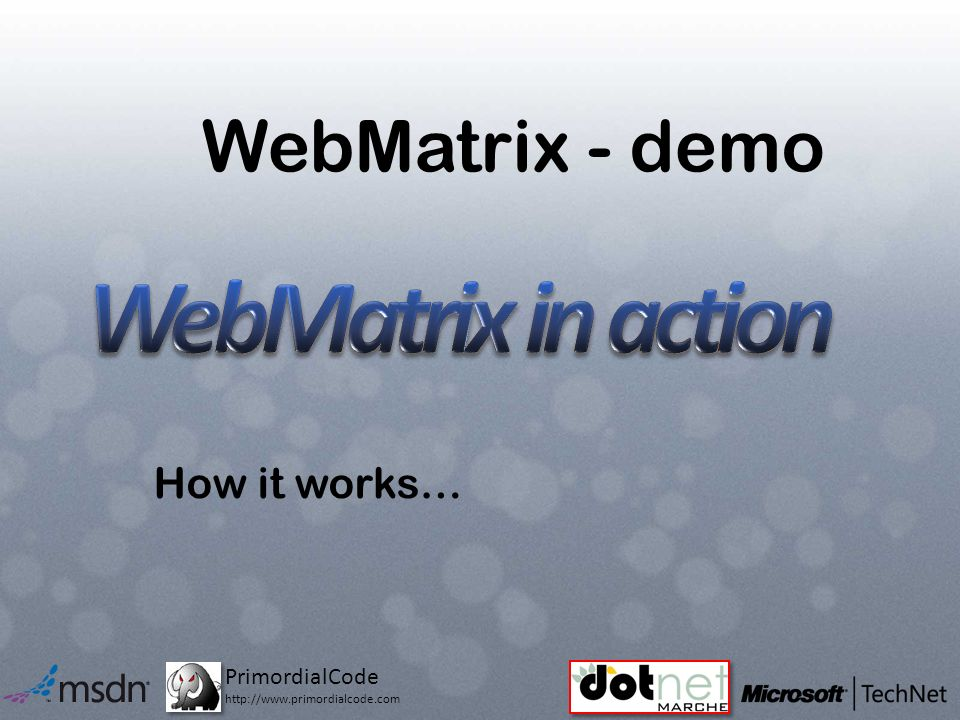 PrimordialCode http://www.primordialcode.com WebMatrix - demo How it works…