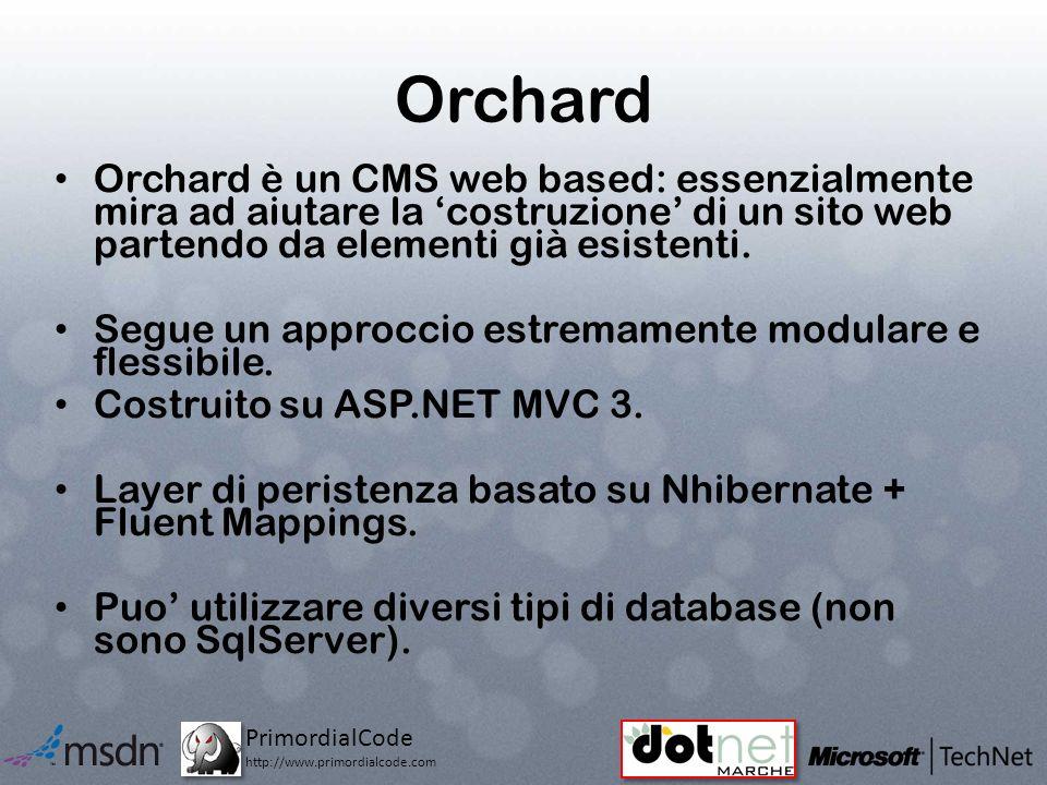 PrimordialCode http://www.primordialcode.com Orchard Orchard è un CMS web based: essenzialmente mira ad aiutare la costruzione di un sito web partendo da elementi già esistenti.