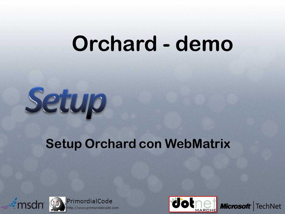 PrimordialCode http://www.primordialcode.com Orchard - demo Setup Orchard con WebMatrix