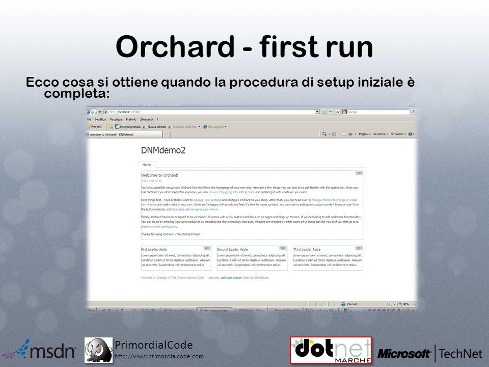 PrimordialCode http://www.primordialcode.com Orchard - first run Ecco cosa si ottiene quando la procedura di setup iniziale è completa: