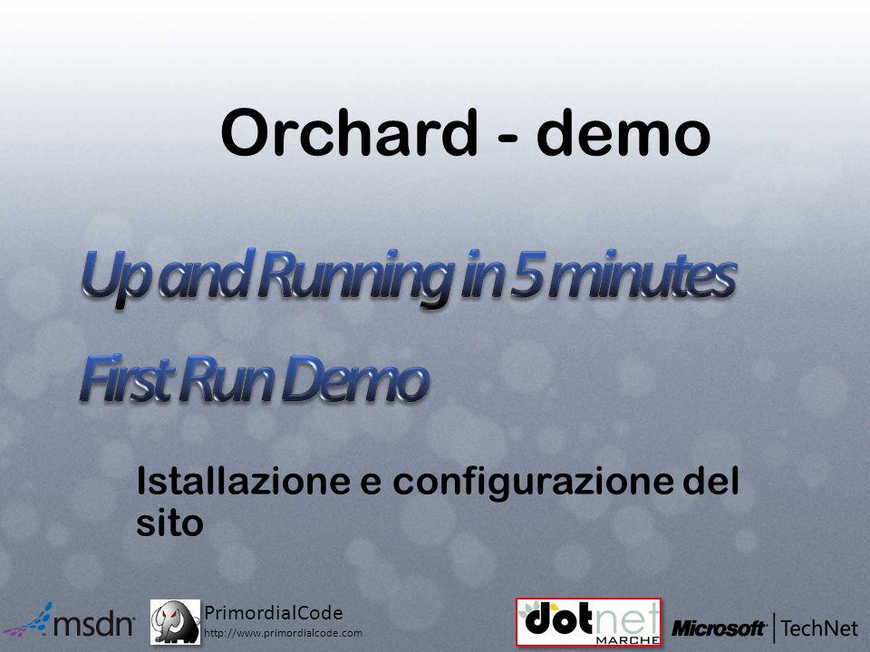 PrimordialCode http://www.primordialcode.com Orchard - demo Istallazione e configurazione del sito