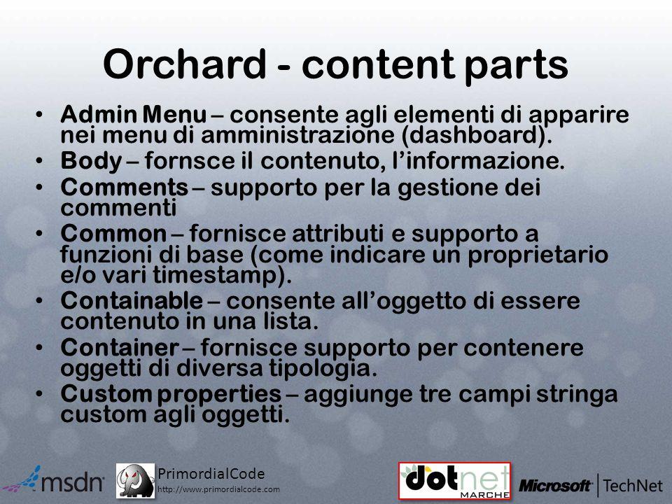 PrimordialCode http://www.primordialcode.com Orchard - content parts Admin Menu – consente agli elementi di apparire nei menu di amministrazione (dashboard).
