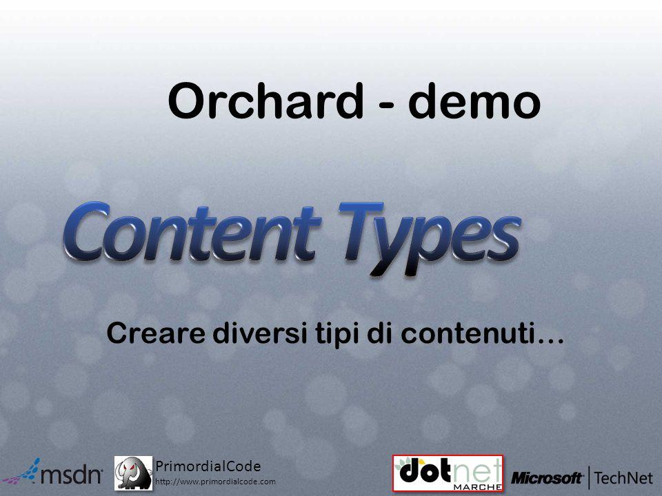 PrimordialCode http://www.primordialcode.com Orchard - demo Creare diversi tipi di contenuti…