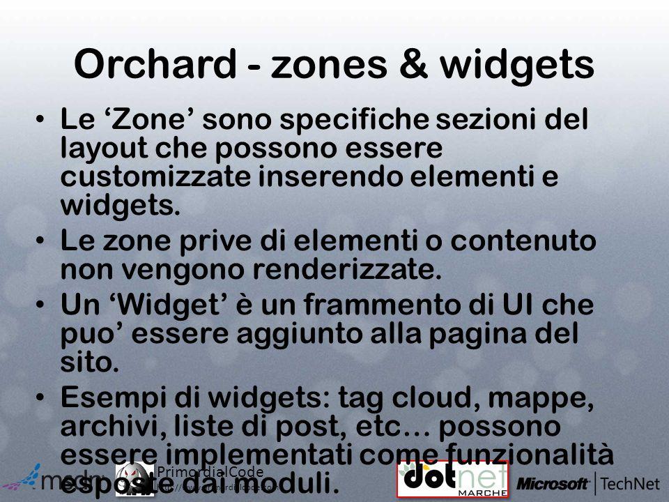 PrimordialCode http://www.primordialcode.com Orchard - zones & widgets Le Zone sono specifiche sezioni del layout che possono essere customizzate inserendo elementi e widgets.