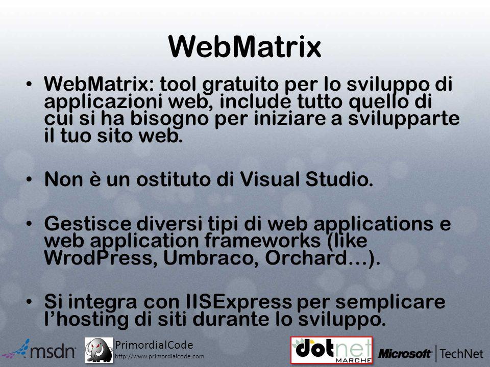 PrimordialCode http://www.primordialcode.com WebMatrix WebMatrix: tool gratuito per lo sviluppo di applicazioni web, include tutto quello di cui si ha bisogno per iniziare a svilupparte il tuo sito web.