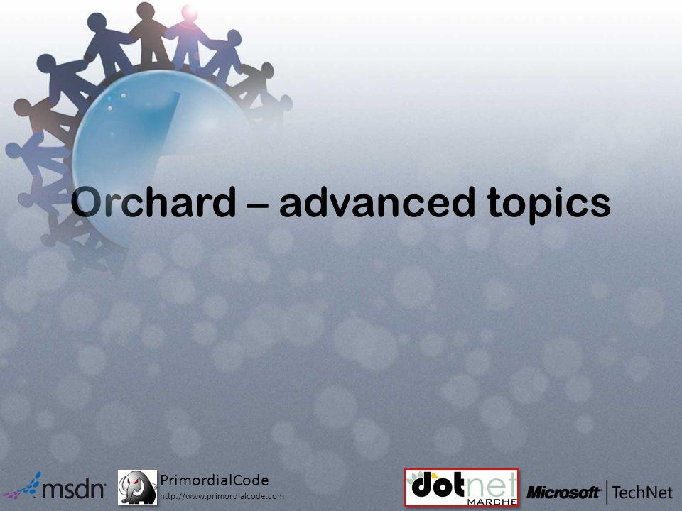 PrimordialCode http://www.primordialcode.com Orchard – advanced topics