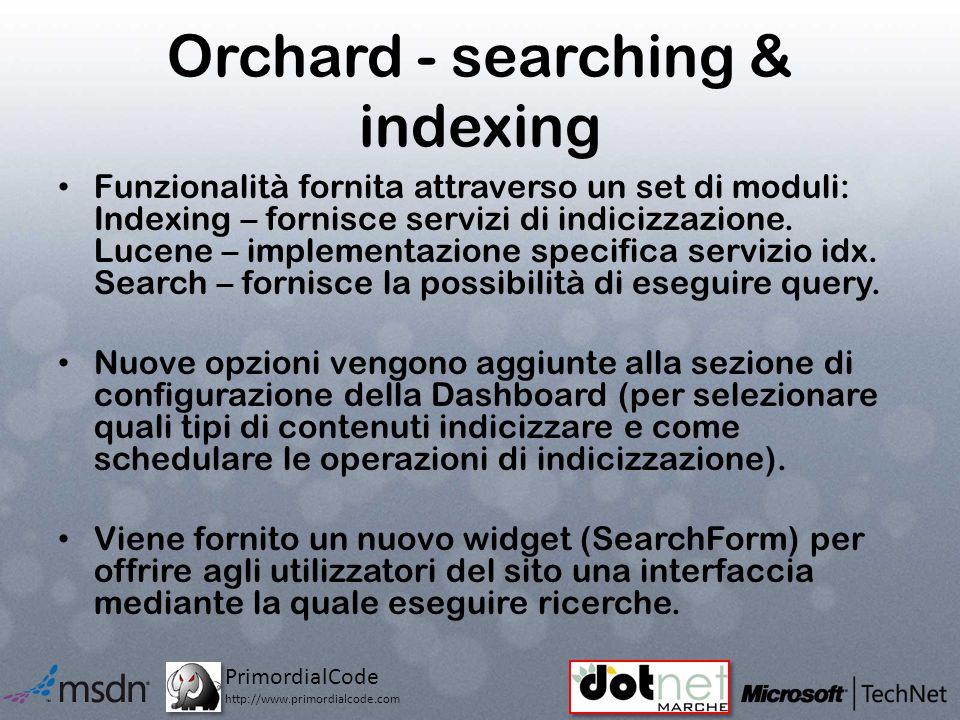 PrimordialCode http://www.primordialcode.com Orchard - searching & indexing Funzionalità fornita attraverso un set di moduli: Indexing – fornisce servizi di indicizzazione.