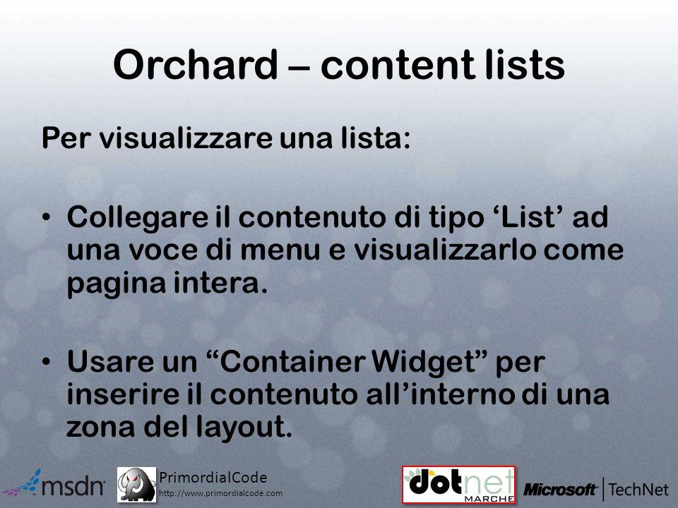 PrimordialCode http://www.primordialcode.com Orchard – content lists Per visualizzare una lista: Collegare il contenuto di tipo List ad una voce di menu e visualizzarlo come pagina intera.