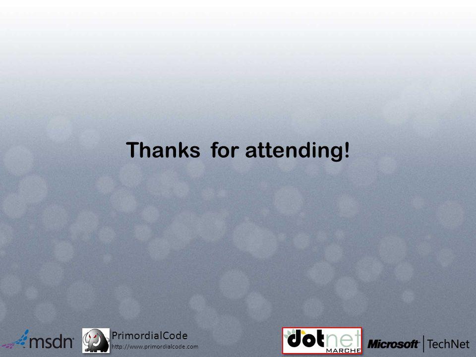 PrimordialCode http://www.primordialcode.com Thanks for attending!