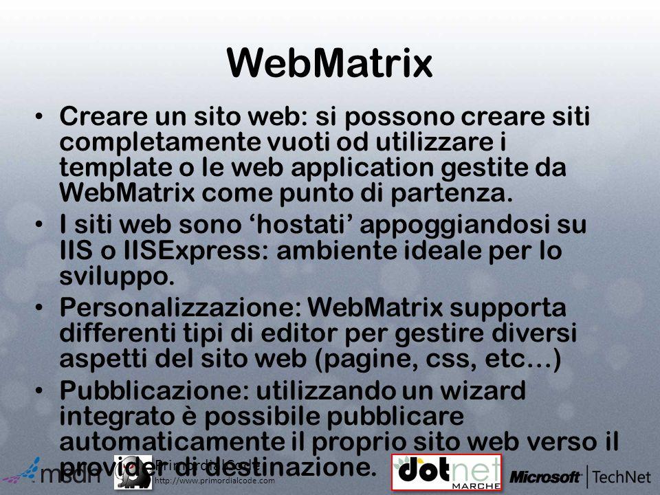 PrimordialCode http://www.primordialcode.com WebMatrix Creare un sito web: si possono creare siti completamente vuoti od utilizzare i template o le web application gestite da WebMatrix come punto di partenza.