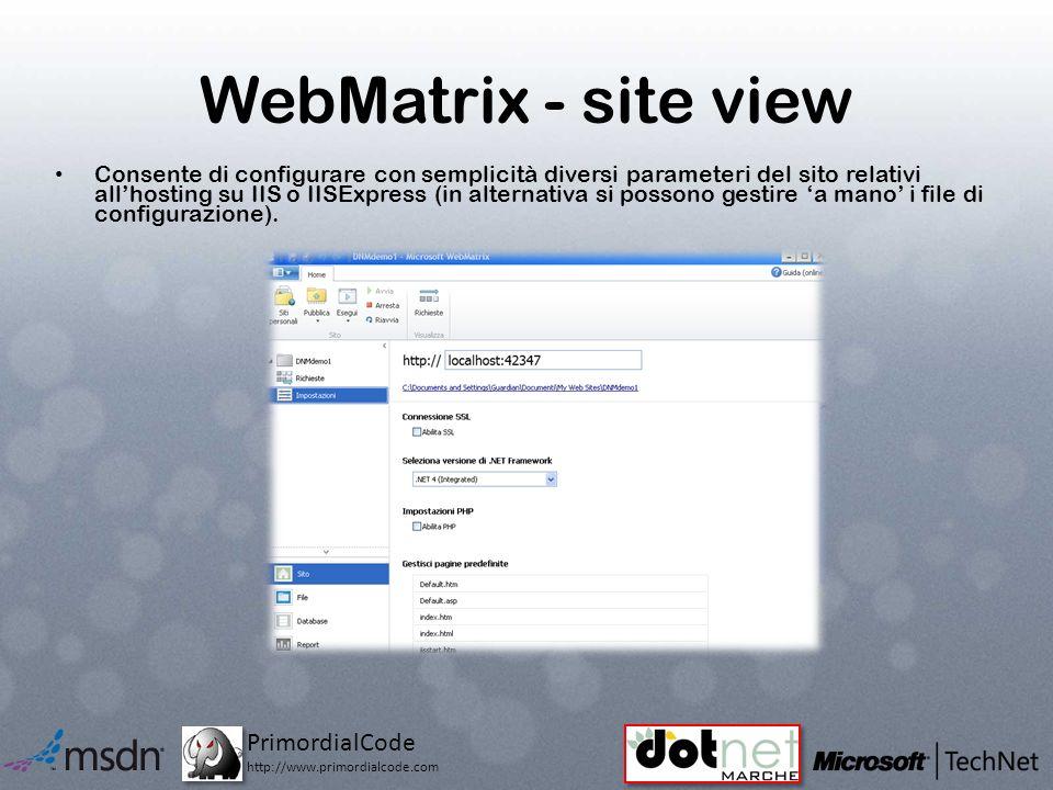 PrimordialCode http://www.primordialcode.com WebMatrix - site view Consente di configurare con semplicità diversi parameteri del sito relativi allhosting su IIS o IISExpress (in alternativa si possono gestire a mano i file di configurazione).
