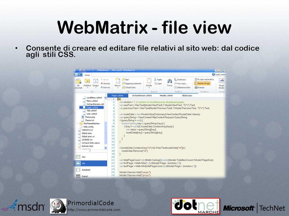 PrimordialCode http://www.primordialcode.com WebMatrix - file view Consente di creare ed editare file relativi al sito web: dal codice agli stili CSS.