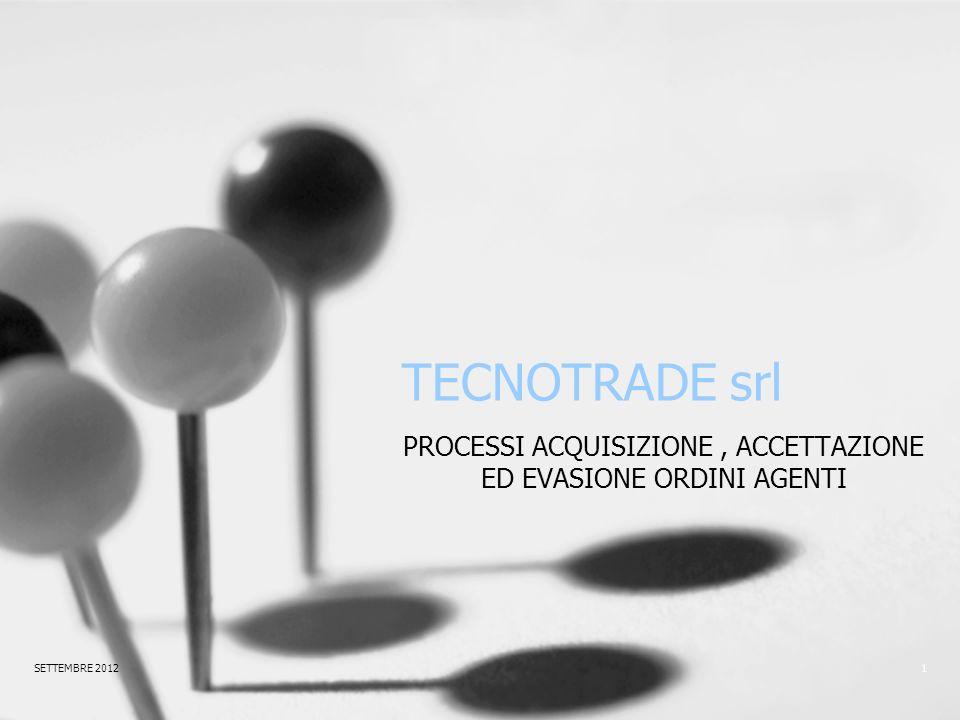 TECNOTRADE srl PROCESSI ACQUISIZIONE, ACCETTAZIONE ED EVASIONE ORDINI AGENTI SETTEMBRE 20121