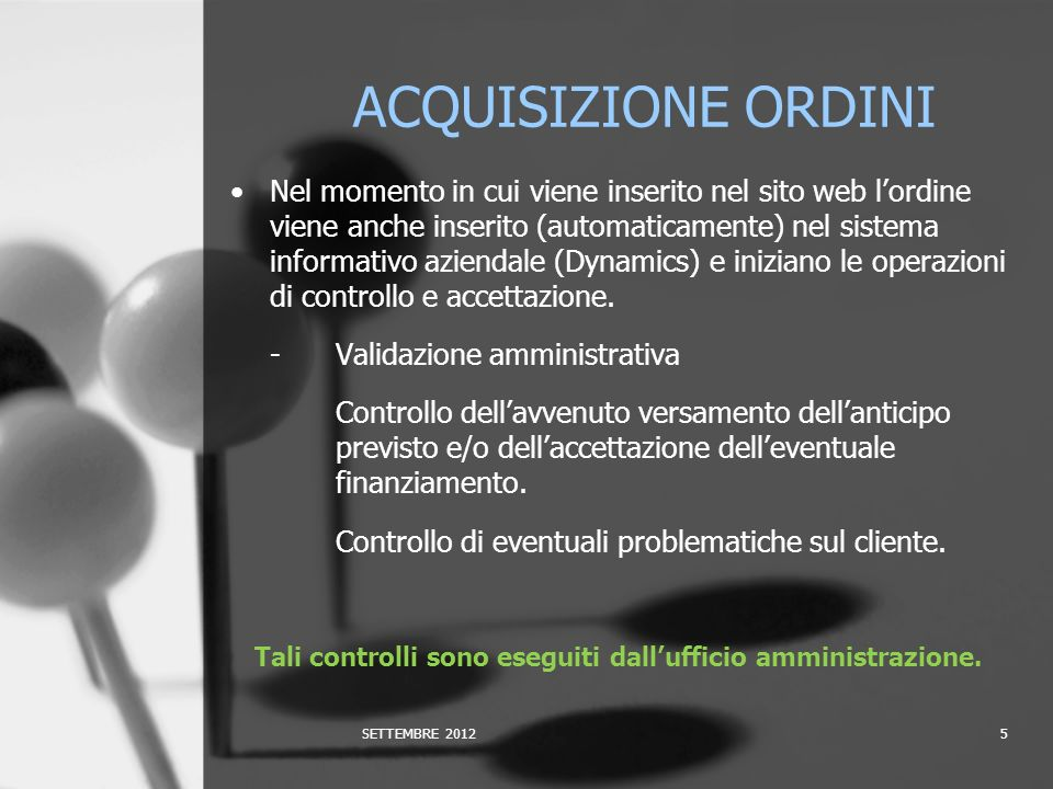 Nel momento in cui viene inserito nel sito web lordine viene anche inserito (automaticamente) nel sistema informativo aziendale (Dynamics) e iniziano le operazioni di controllo e accettazione.
