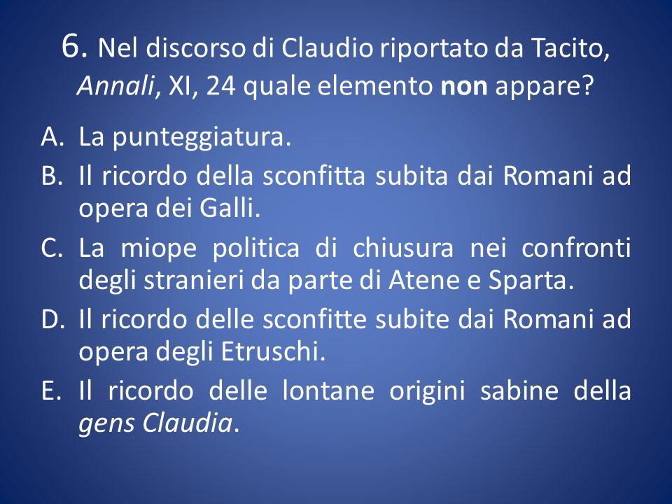 6. Nel discorso di Claudio riportato da Tacito, Annali, XI, 24 quale elemento non appare.