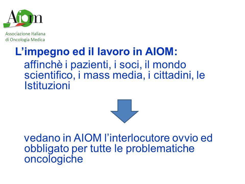 Limpegno ed il lavoro in AIOM: affinchè i pazienti, i soci, il mondo scientifico, i mass media, i cittadini, le Istituzioni vedano in AIOM linterlocut