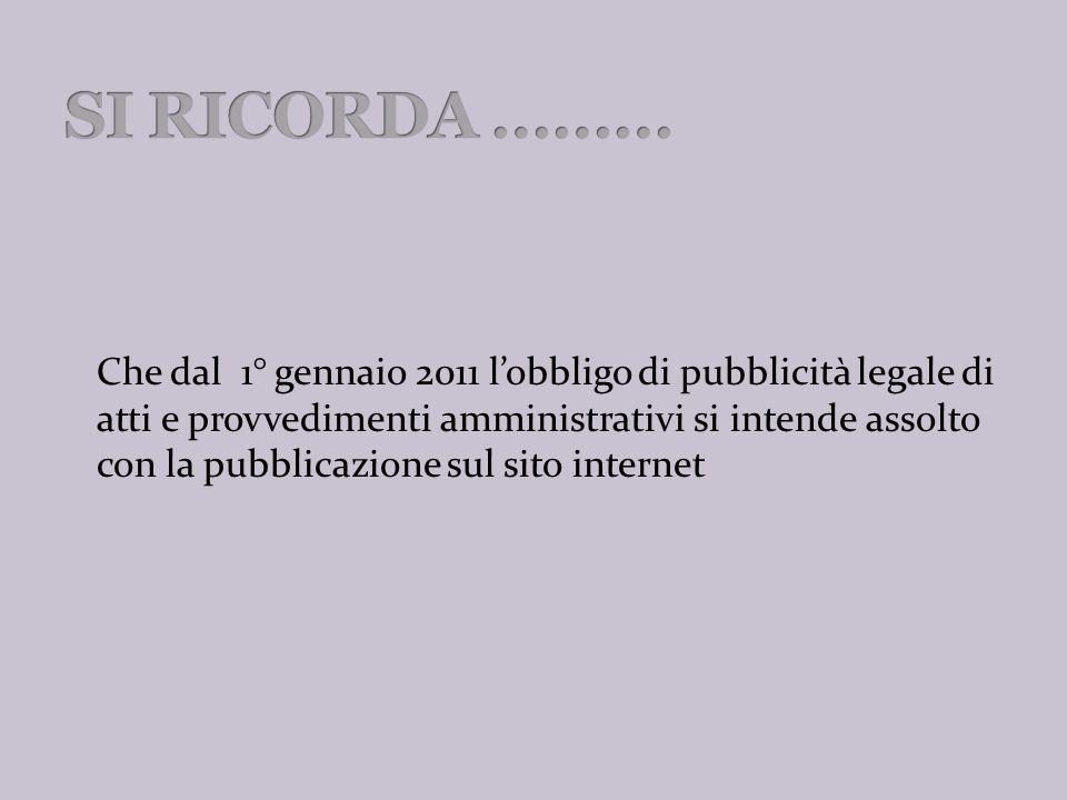 Che dal 1° gennaio 2011 lobbligo di pubblicità legale di atti e provvedimenti amministrativi si intende assolto con la pubblicazione sul sito internet