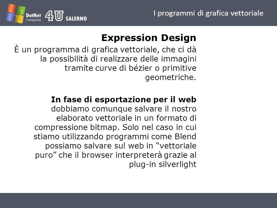 I programmi di grafica vettoriale Expression Design È un programma di grafica vettoriale, che ci dà la possibilità di realizzare delle immagini tramite curve di bézier o primitive geometriche.