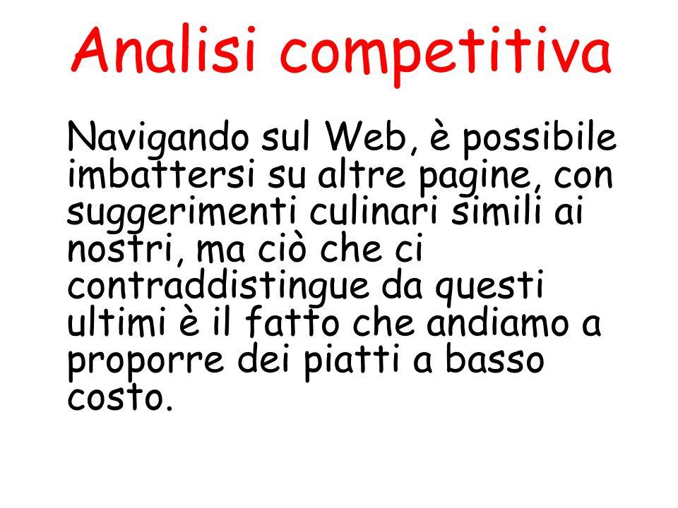 Analisi competitiva Navigando sul Web, è possibile imbattersi su altre pagine, con suggerimenti culinari simili ai nostri, ma ciò che ci contraddistin