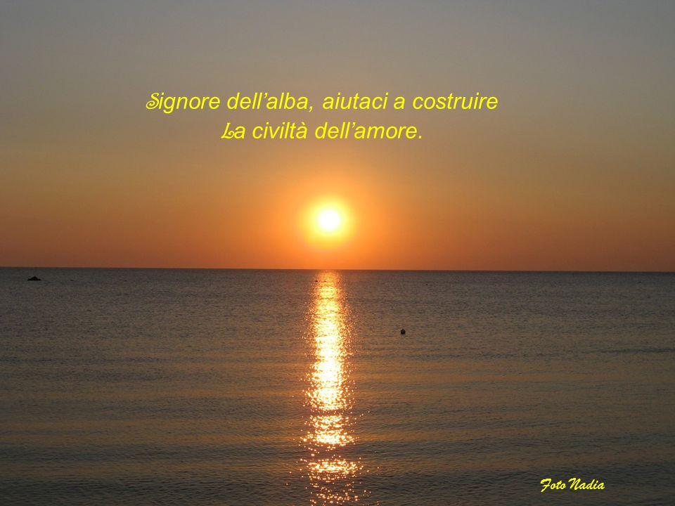 S ignore dellalba, aiutaci a costruire L a civiltà dellamore. Foto Nadia