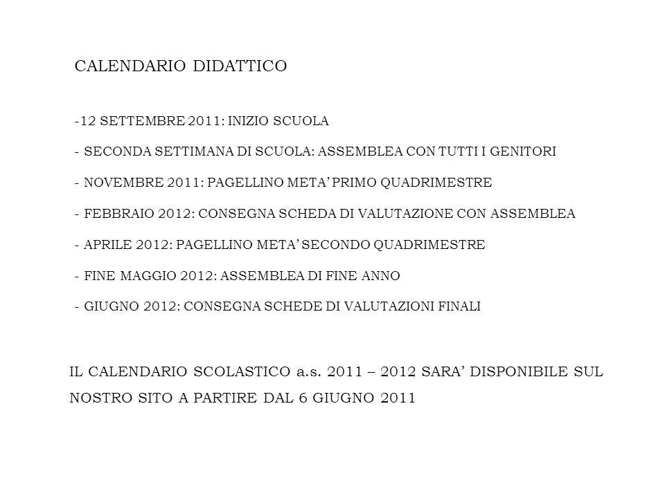 CALENDARIO DIDATTICO -12 SETTEMBRE 2011: INIZIO SCUOLA - SECONDA SETTIMANA DI SCUOLA: ASSEMBLEA CON TUTTI I GENITORI - NOVEMBRE 2011: PAGELLINO META P