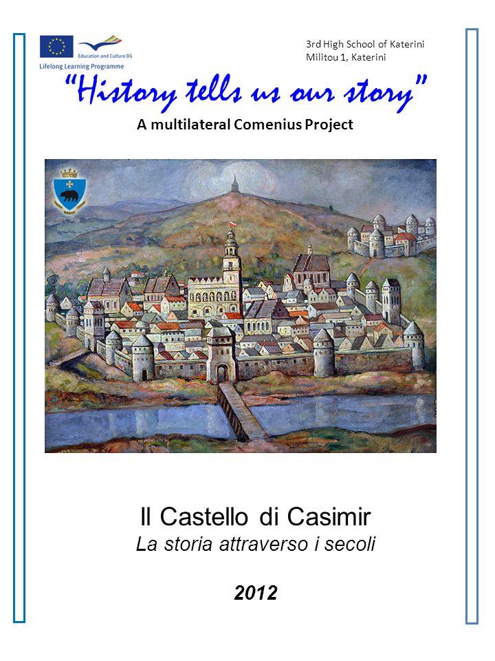 History tells us our story A Multilateral Comenius Project Il Castello di Kazimir Ilcastello di Kazimir è uno dei più famosi monumenti della città di Przemysl.