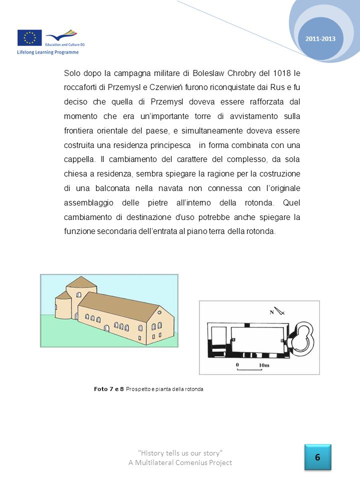 History tells us our story A Multilateral Comenius Project 2011-2013 7 7 Vita sociale Materiali quali corno, ferro, vasellame e oggetti dosso mostrano il tipo di vita dei residenti.