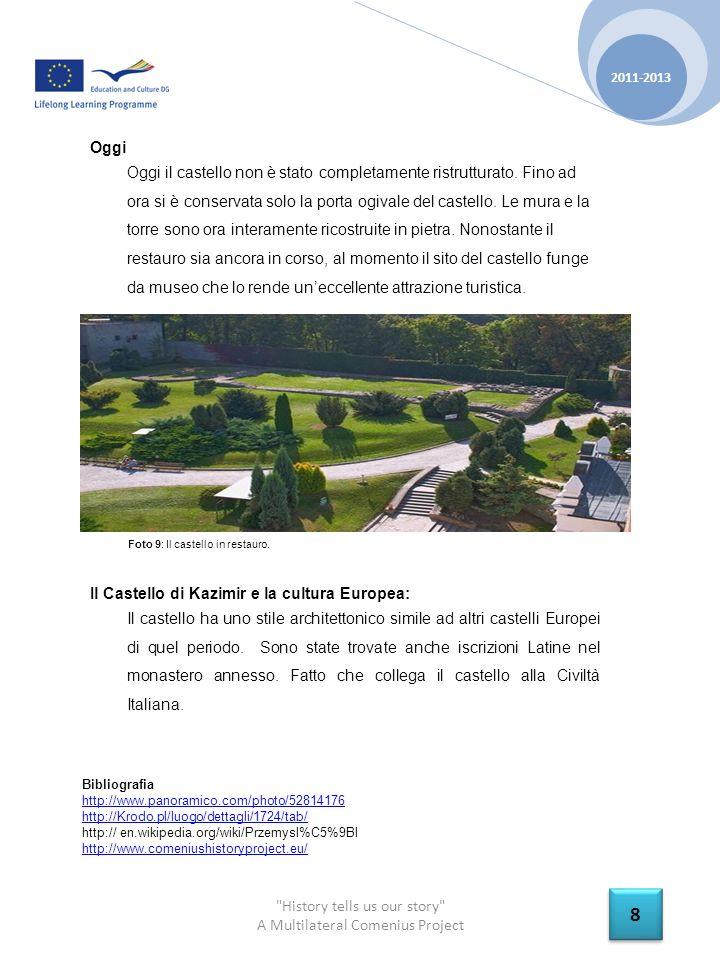 History tells us our story A Multilateral Comenius Project 2011-2013 8 8 Oggi Oggi il castello non è stato completamente ristrutturato.