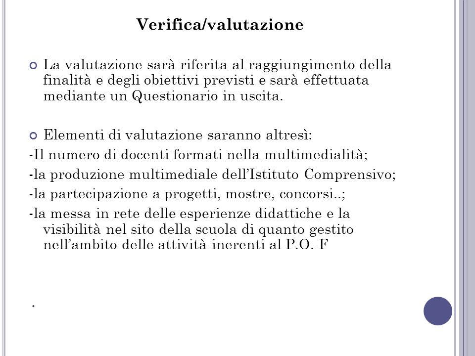 Verifica/valutazione La valutazione sarà riferita al raggiungimento della finalità e degli obiettivi previsti e sarà effettuata mediante un Questionario in uscita.