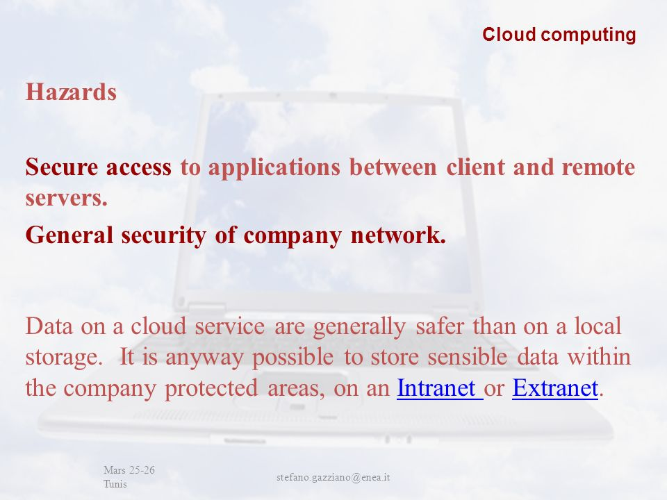 John Cabot University Mars 25-26 Tunis stefano.gazziano@enea.it Cloud computing Hazards Secure access to applications between client and remote servers.