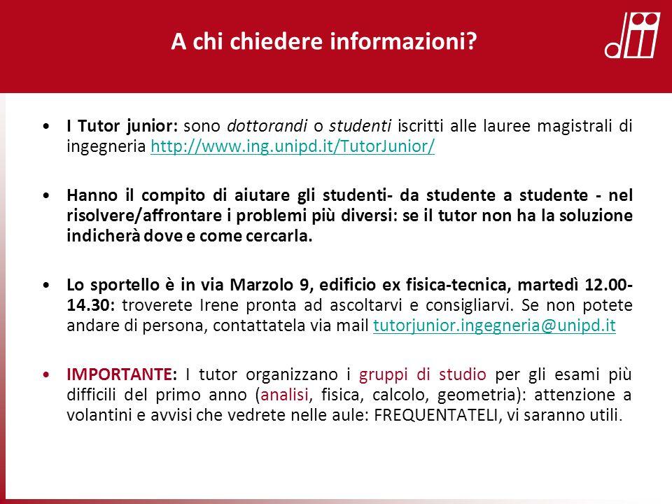 I Tutor junior: sono dottorandi o studenti iscritti alle lauree magistrali di ingegneria http://www.ing.unipd.it/TutorJunior/http://www.ing.unipd.it/T