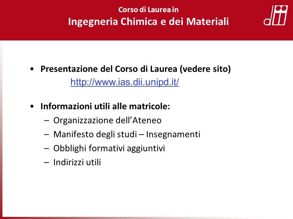 Presentazione del Corso di Laurea (vedere sito) Informazioni utili alle matricole: –Organizzazione dellAteneo –Manifesto degli studi – Insegnamenti –O