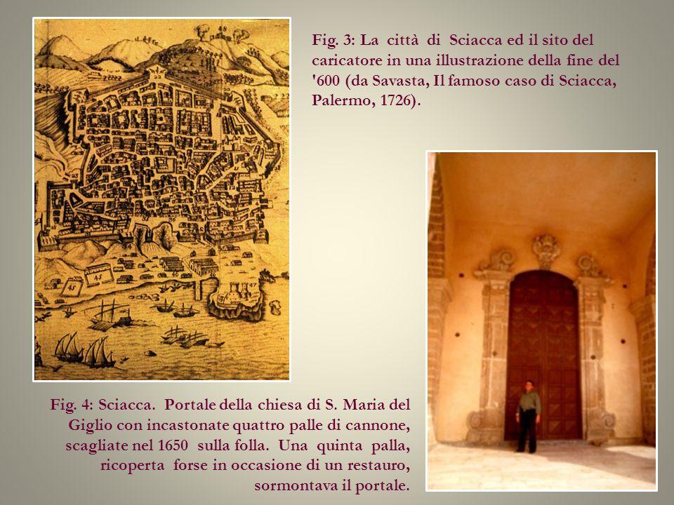 Fig. 3: La città di Sciacca ed il sito del caricatore in una illustrazione della fine del '600 (da Savasta, Il famoso caso di Sciacca, Palermo, 1726).