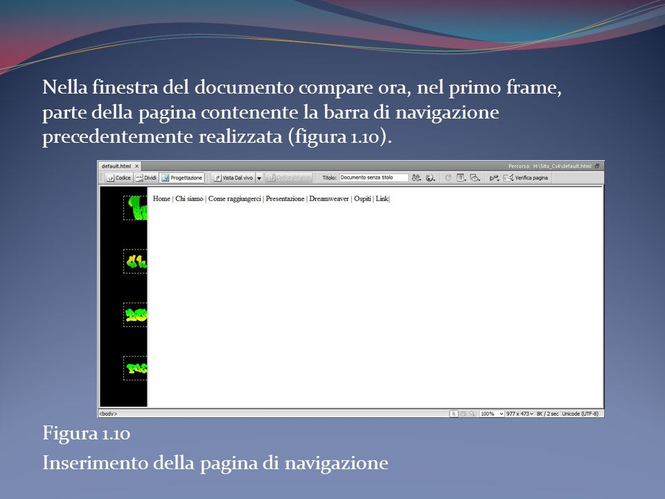Nella finestra del documento compare ora, nel primo frame, parte della pagina contenente la barra di navigazione precedentemente realizzata (figura 1.10).
