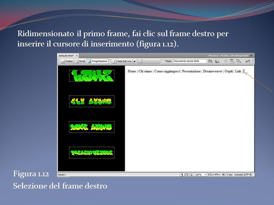 Ridimensionato il primo frame, fai clic sul frame destro per inserire il cursore di inserimento (figura 1.12). Figura 1.12 Selezione del frame destro