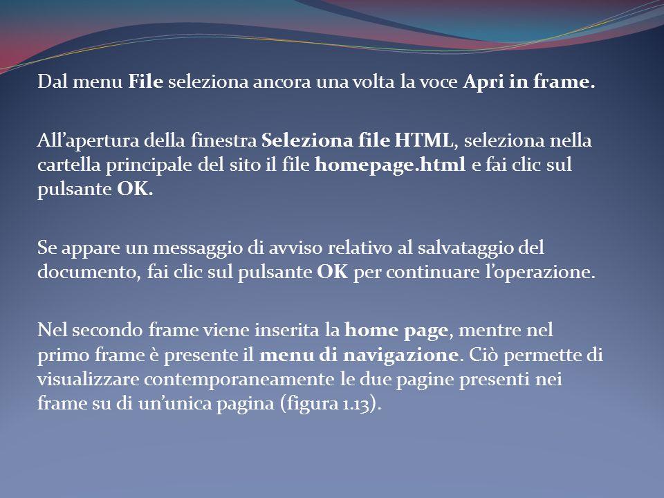 Dal menu File seleziona ancora una volta la voce Apri in frame. Allapertura della finestra Seleziona file HTML, seleziona nella cartella principale de
