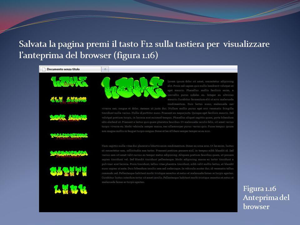 Salvata la pagina premi il tasto F12 sulla tastiera per visualizzare lanteprima del browser (figura 1.16) Figura 1.16 Anteprima del browser