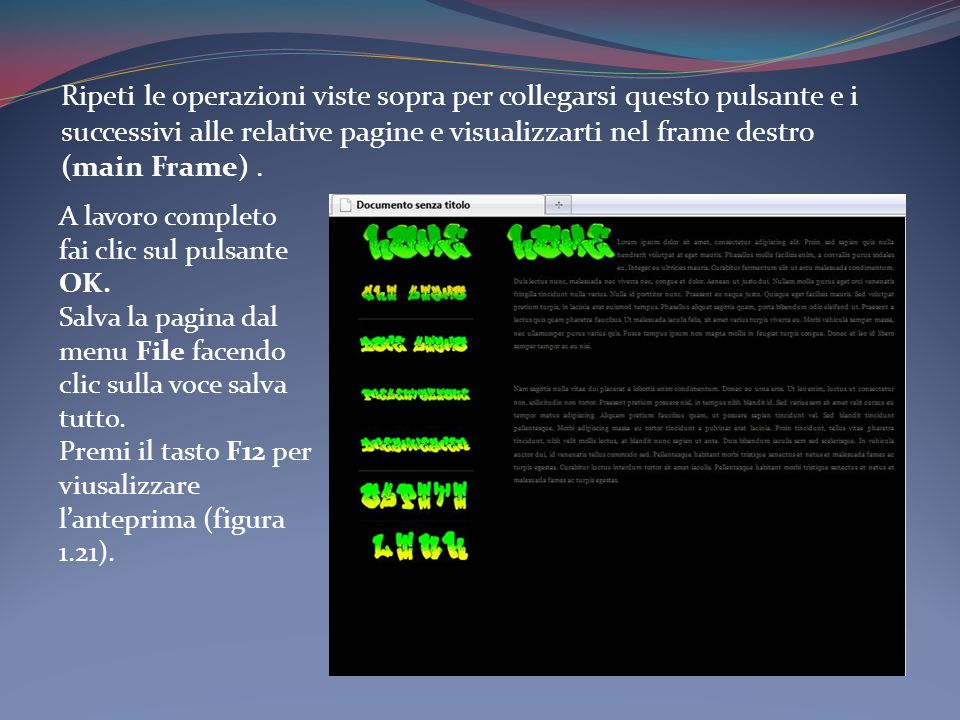 Ripeti le operazioni viste sopra per collegarsi questo pulsante e i successivi alle relative pagine e visualizzarti nel frame destro (main Frame). A l