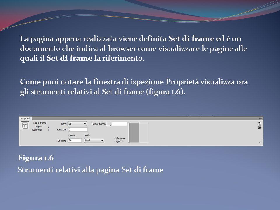 La pagina appena realizzata viene definita Set di frame ed è un documento che indica al browser come visualizzare le pagine alle quali il Set di frame fa riferimento.