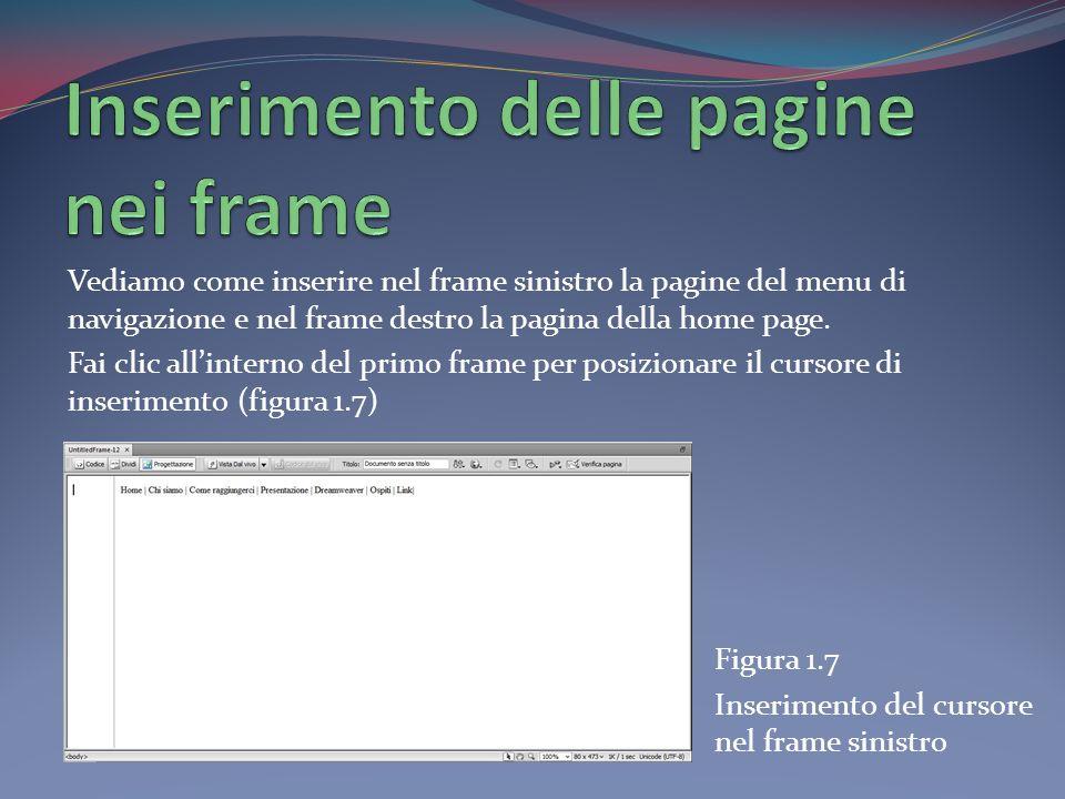 Vediamo come inserire nel frame sinistro la pagine del menu di navigazione e nel frame destro la pagina della home page. Fai clic allinterno del primo