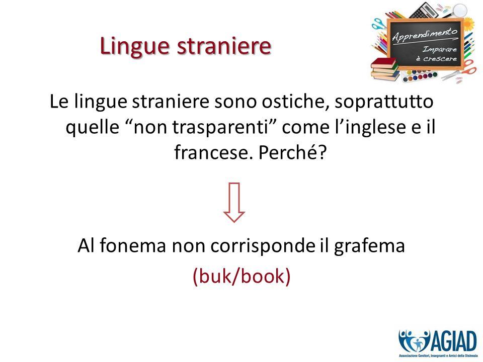 Le lingue straniere sono ostiche, soprattutto quelle non trasparenti come linglese e il francese. Perché? Al fonema non corrisponde il grafema (buk/bo