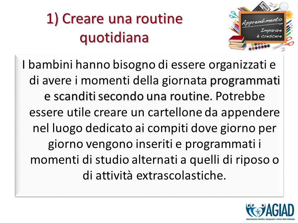 1) Creare una routine quotidiana programmati e scanditi secondo una routine I bambini hanno bisogno di essere organizzati e di avere i momenti della g