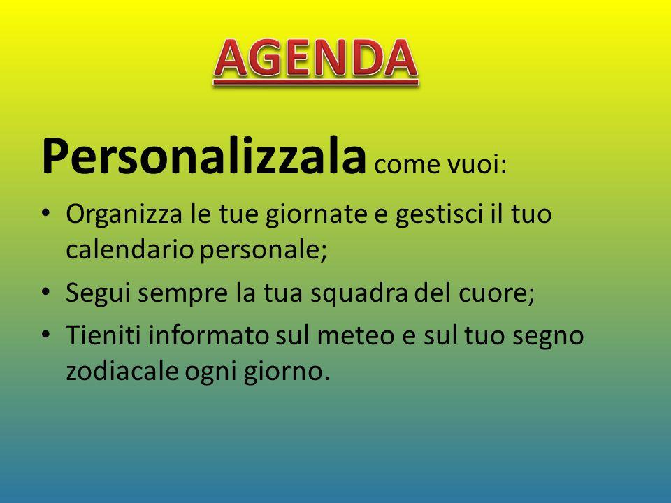 Personalizzala come vuoi: Organizza le tue giornate e gestisci il tuo calendario personale; Segui sempre la tua squadra del cuore; Tieniti informato s