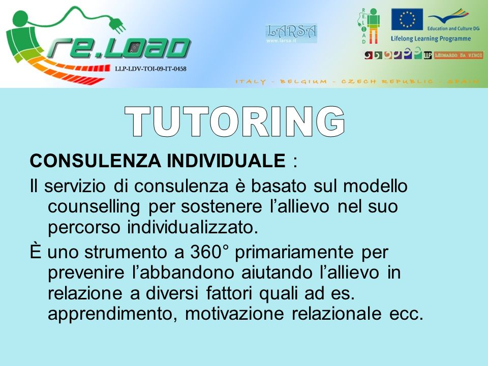 CONSULENZA INDIVIDUALE : Il servizio di consulenza è basato sul modello counselling per sostenere lallievo nel suo percorso individualizzato.