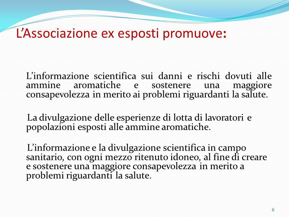 LAssociazione ex esposti promuove: Linformazione scientifica sui danni e rischi dovuti alle ammine aromatiche e sostenere una maggiore consapevolezza
