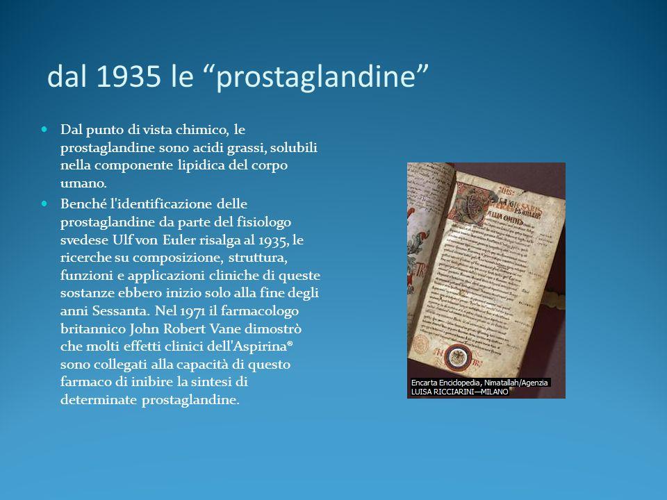dal 1935 le prostaglandine Dal punto di vista chimico, le prostaglandine sono acidi grassi, solubili nella componente lipidica del corpo umano.