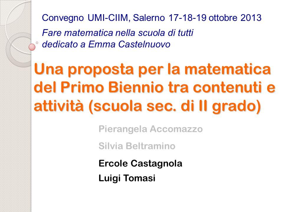 Una proposta per la matematica del Primo Biennio tra contenuti e attività (scuola sec. di II grado) Pierangela Accomazzo Silvia Beltramino Ercole Cast