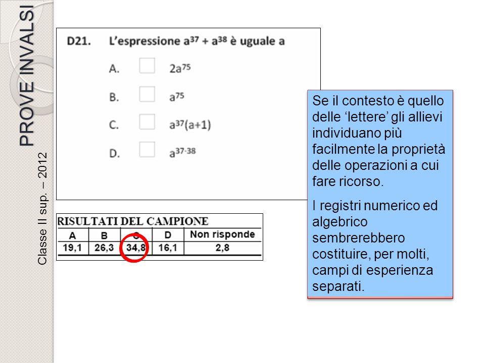 Classe II sup. – 2012 Se il contesto è quello delle lettere gli allievi individuano più facilmente la proprietà delle operazioni a cui fare ricorso. I