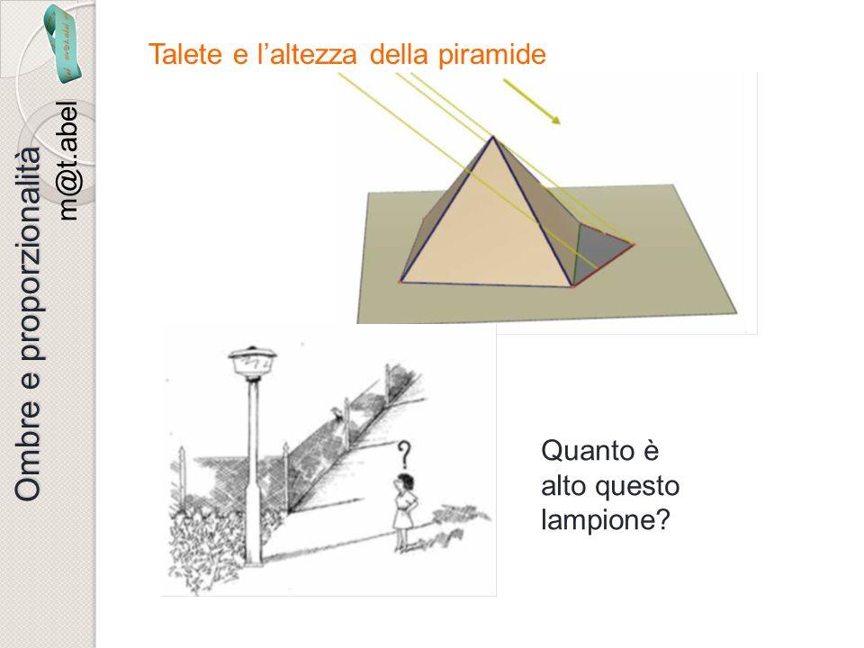 m@t.abel Ombre e proporzionalità Talete e laltezza della piramide Quanto è alto questo lampione?