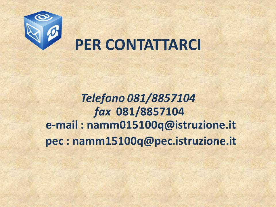 PER CONTATTARCI Telefono 081/8857104 fax 081/8857104 e-mail : namm015100q@istruzione.it pec : namm15100q@pec.istruzione.it